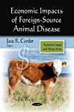 Economic Impacts of Foreign-Source Animal Disease, Jace R. Corder, 1607416018