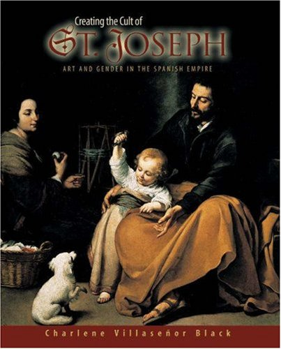 Creating the Cult of St. Joseph: Art and Gender in the Spanish Empire