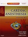 Kaplan's Cardiac Anesthesia: The Echo Era: Expert Consult Premium Edition - Enhanced Online Features and Print, 6e (Expert Consult Title: Online + Print)