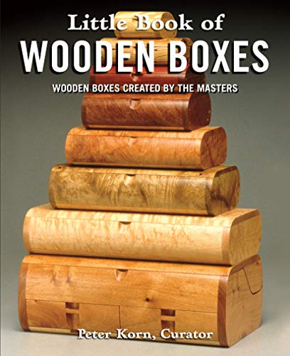 Pdf Home Little Book of Wooden Boxes: Wooden Boxes Created by the Masters (Fox Chapel Publishing) Featuring 31 of Today's Finest Woodworkers & Artisans with Profiles, Insights, and Studio-Quality Photos