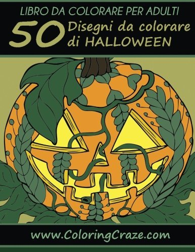 Libro da Colorare per Adulti: 50 Disegni da colorare di Halloween, Serie di Libri da Colorare per Adulti da www.ColoringCraze.com (Libri da colorare ... per adulti) (Volume 11) (Italian (Colorare Halloween)