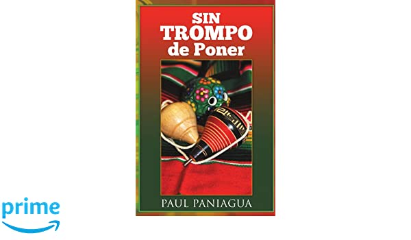 Sin trompo de poner (Spanish Edition): paul paniagua: 9781463312534: Amazon.com: Books