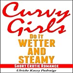 Curvy Girls Do It Wetter and Steamy | Ulriche Kacey Padraige