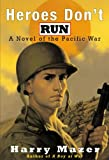 Heroes Don't Run: A Novel of the Pacific War by Harry Mazer front cover