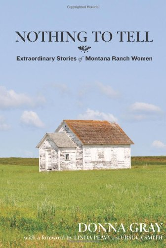 Nothing to Tell: Extraordinary Stories of Montana Ranch Women by [Gray, Donna]