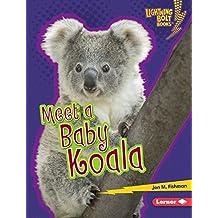 Meet a Baby Koala (Lightning Bolt Books ™ — Baby Australian Animals)