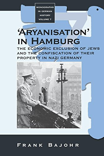 'Aryanisation' in Hamburg: The Economic Exclusion of Jews and the Confiscation of their Property in Nazi Germany (Monographs in German - Hamburg And Germans Jews Of