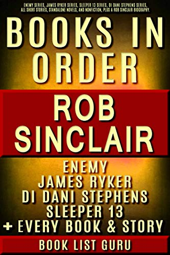 Rob Sinclair Books in Order: Enemy series, James Ryker series, Sleeper 13 series, DI Dani Stephens, all short stories and standalone novels, plus a Rob ... (Series Order Book 85) por Book List Guru