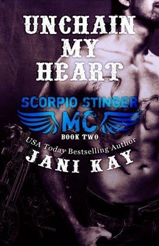 Unchain My Heart (Scorpio Stinger MC) (Volume 4) by Jani Kay (2015-03-21) ()