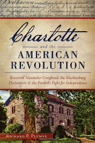 erican Revolution:: Reverend Alexander Craighead, the Mecklenburg Declaration and the Foothills Fight for Independence (Military) ()
