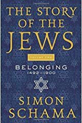 The Story of the Jews Volume Two: Belonging: 1492-1900 Hardcover