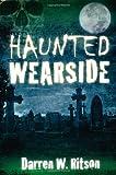 Haunted Wearside, Darren. W Ritson, 0752460889