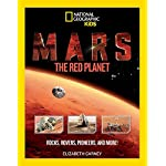 Mars: The Red Planet: Rocks, Rovers, Pioneers, and More! (National Geographic Kids)