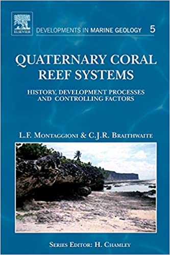 Quaternary Coral Reef Systems, Volume 5: History, development processes and controlling factors (Developments in Marine Geology)