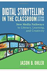 Digital Storytelling in the Classroom: New Media Pathways to Literacy, Learning, and Creativity Paperback
