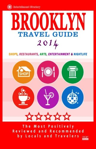 Brooklyn Travel Guide 2014: Shops, Restaurants, Arts, Entertainment and Nightlife in Brooklyn, New York (City Travel Guide 2014)