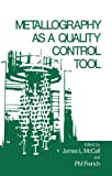 Metallography As a Quality Control Tool, Mccall, 1461330920