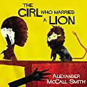 The Girl Who Married a Lion: And Other Tales from Africa Audiobook by Alexander McCall Smith Narrated by Hilary Neville