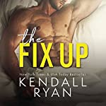 The Fix Up | Kendall Ryan