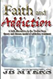 Faith and Addiction, J. B. Myers, 1419682288
