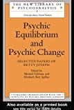 Psychic Equilibrium and Psychic Change : Selected Papers of Betty Joseph, , 0415041163