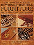 The Complete Guide to Repairing and Restoring Furniture, William Cook, 1780191448