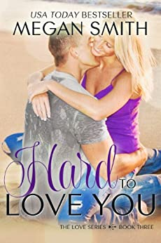 Hard To Love You (The Love Series Book 3) by [Smith, Megan]