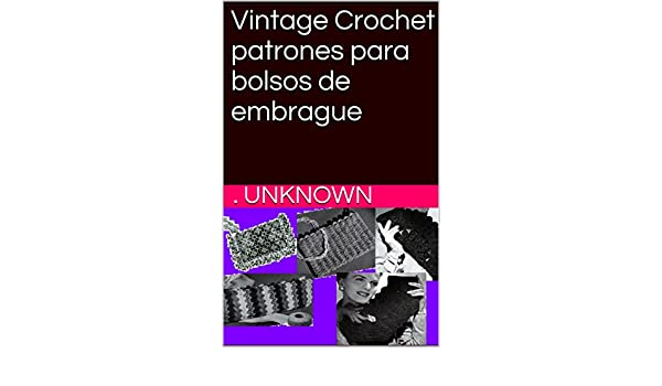 Amazon.com: Vintage Crochet patrones para bolsos de embrague (Spanish Edition) eBook: Unknown: Kindle Store