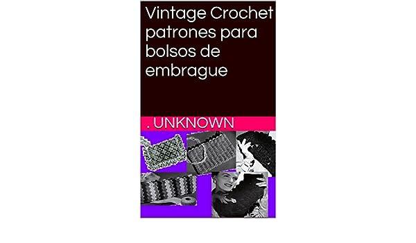Amazon.com: Vintage Crochet patrones para bolsos de embrague (Spanish Edition) eBook: Unknown: Kindle Store