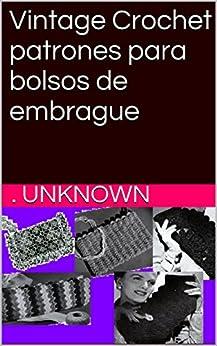 Vintage Crochet patrones para bolsos de embrague (Spanish Edition) by