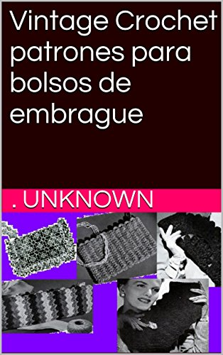 Vintage Crochet patrones para bolsos de embrague (Spanish Edition) by [Unknown]