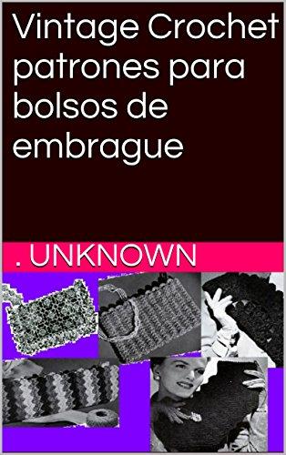 Vintage Crochet patrones para bolsos de embrague (Spanish Edition) by [Unknown]