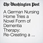 A German Nursing Home Tries a Novel Form of Dementia Therapy: Re-Creating a Vanished Era for Its Patients | Rick Noack