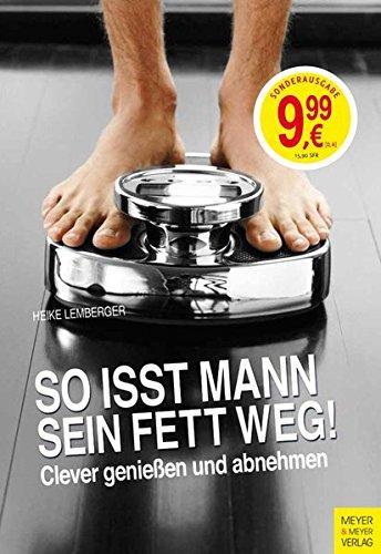 So isst Mann sein Fett weg!(Sonderausgabe): Clever genießen und abnehmen