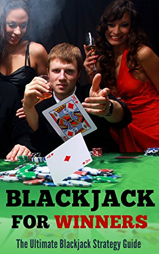 Blackjack for Winners: The Ultimate Blackjack Strategy Guide