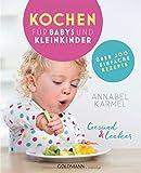 Gesund und lecker: Kochen für Babys und Kleinkinder: Über 200 einfache Rezepte