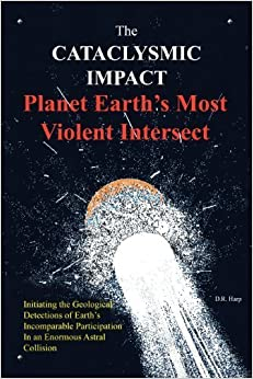 The Cataclysmic Impact: Planet Earth's Most Violent Intersect by D. R. Harp (2008-09-23)