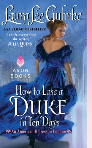 How to Lose a Duke in Ten Days: An American Heiress in London