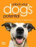 Unlock Your Dogs Potential: How to Achieve a Calm and Happy Canine