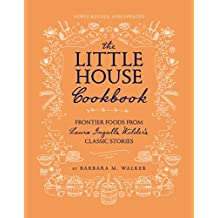 The Little House Cookbook: New Full-Color Edition: Frontier Foods from Laura Ingalls Wilder's Classic Stories
