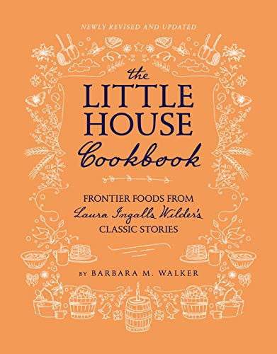 The Little House Cookbook: New Full-Color Edition: Frontier Foods from Laura Ingalls Wilder's Classic Stories (Little House Nonfiction) (Little House On The Prairie Times Of Change)
