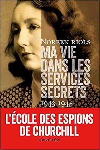 Noreen Riols - Ma vie dans les services secrets 1943-1945 : L'Ecole des espions de Churchill