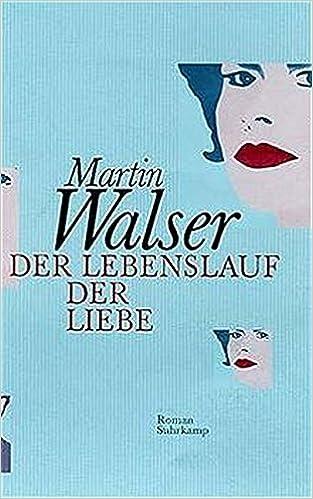 Der Lebenslauf Der Liebe Roman Amazonde Martin Walser Bücher