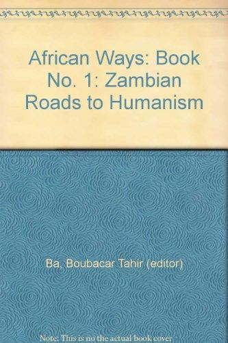 African Ways: Book No. 1: Zambian Roads to Humanism