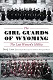 The Girl Guards of Wyoming: The Lost Women s Militia (Military)
