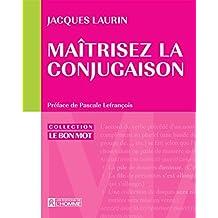 Maîtrisez la conjugaison (Le Bon Mot) (French Edition)