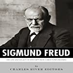 Sigmund Freud: The Life and Legacy of History's Most Famous Psychiatrist |  Charles River Editors