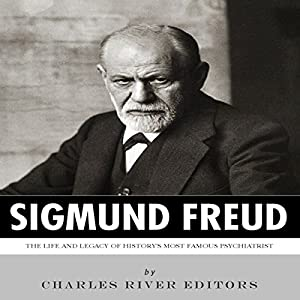 Sigmund Freud: The Life and Legacy of History's Most Famous Psychiatrist Audiobook