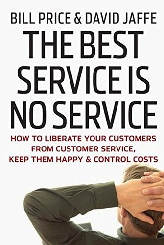 Keep Control - The Best Service is No Service: How to Liberate Your Customers from Customer Service, Keep Them Happy, and Control Costs