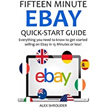 EBAY Quick Start Guide (2016): Everything you need to know to get started selling on Ebay in 15 Minutes or less!